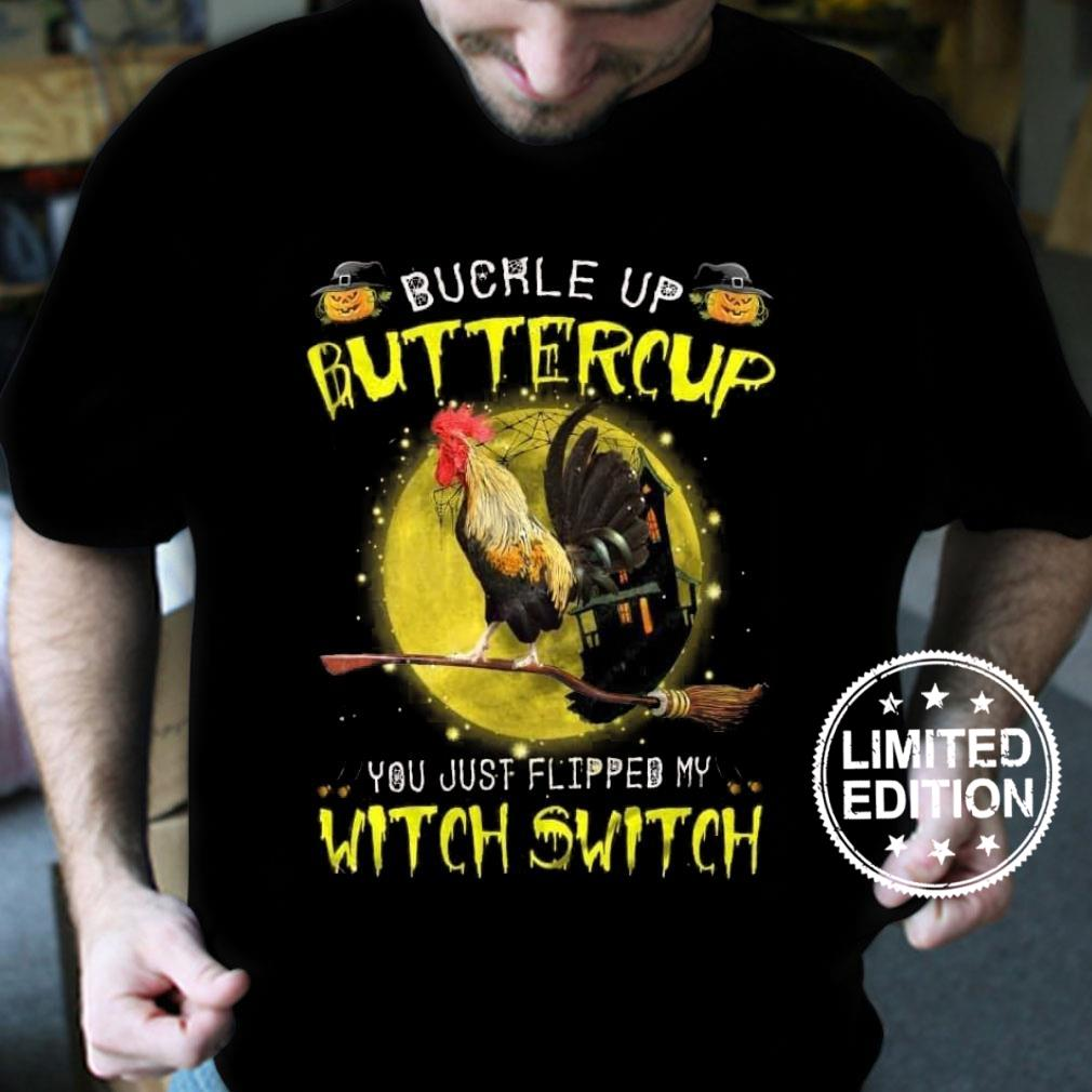 Chicken Buckle up buttercup you just flipped my witch switch shirt