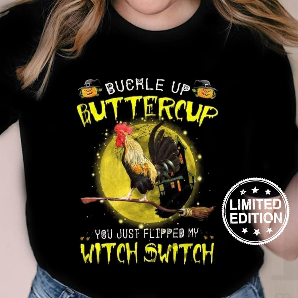 Chicken Buckle up buttercup you just flipped my witch switch shirt ladies tee