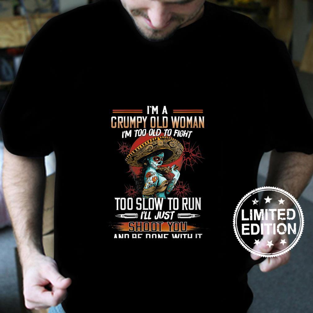 Womens I'm A Grumpy Old I'm Too Old To Fight Too Slow To Run Shirt