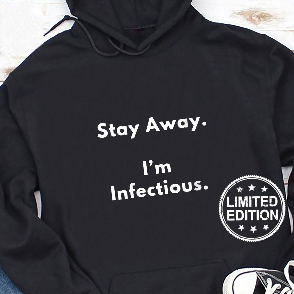 Womens Stay Away. I'm Infectious Shirt hoodie