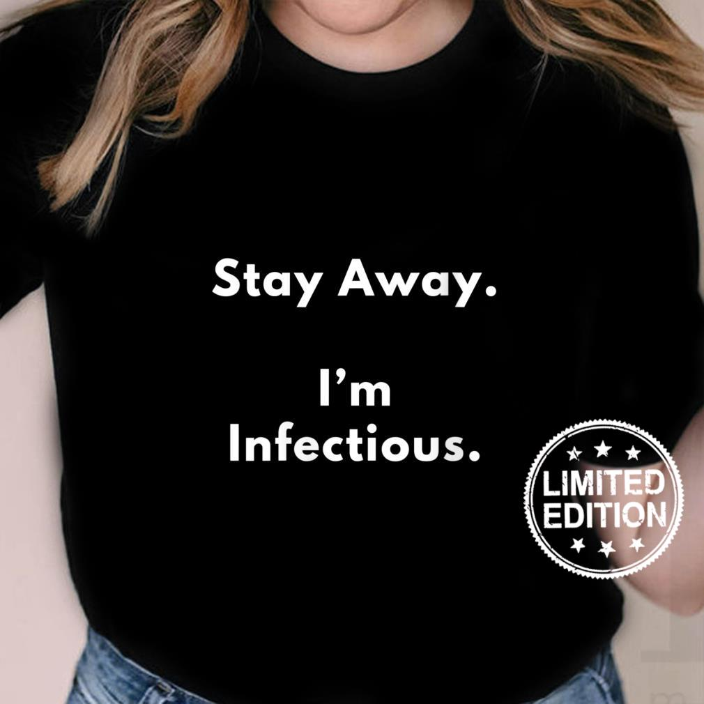 Womens Stay Away. I'm Infectious Shirt ladies tee
