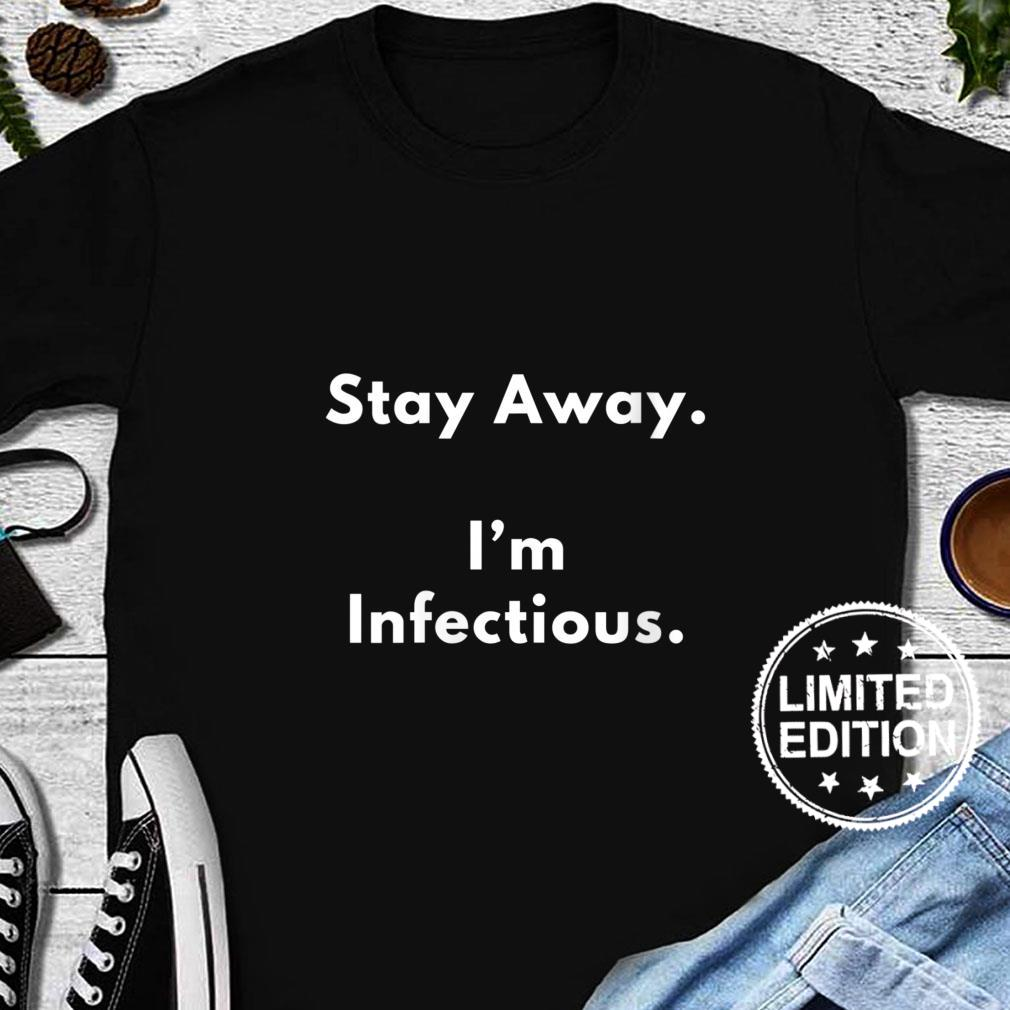 Womens Stay Away. I'm Infectious Shirt long sleeved