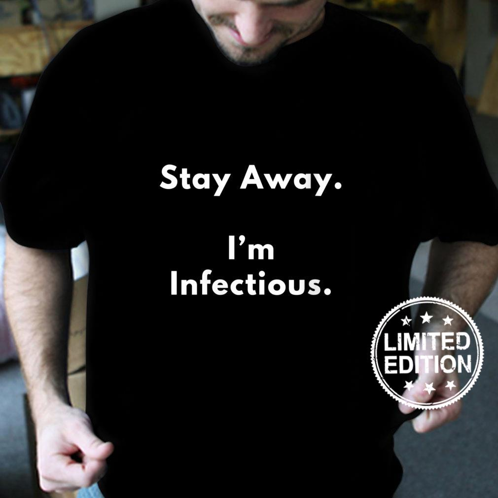 Womens Stay Away. I'm Infectious Shirt
