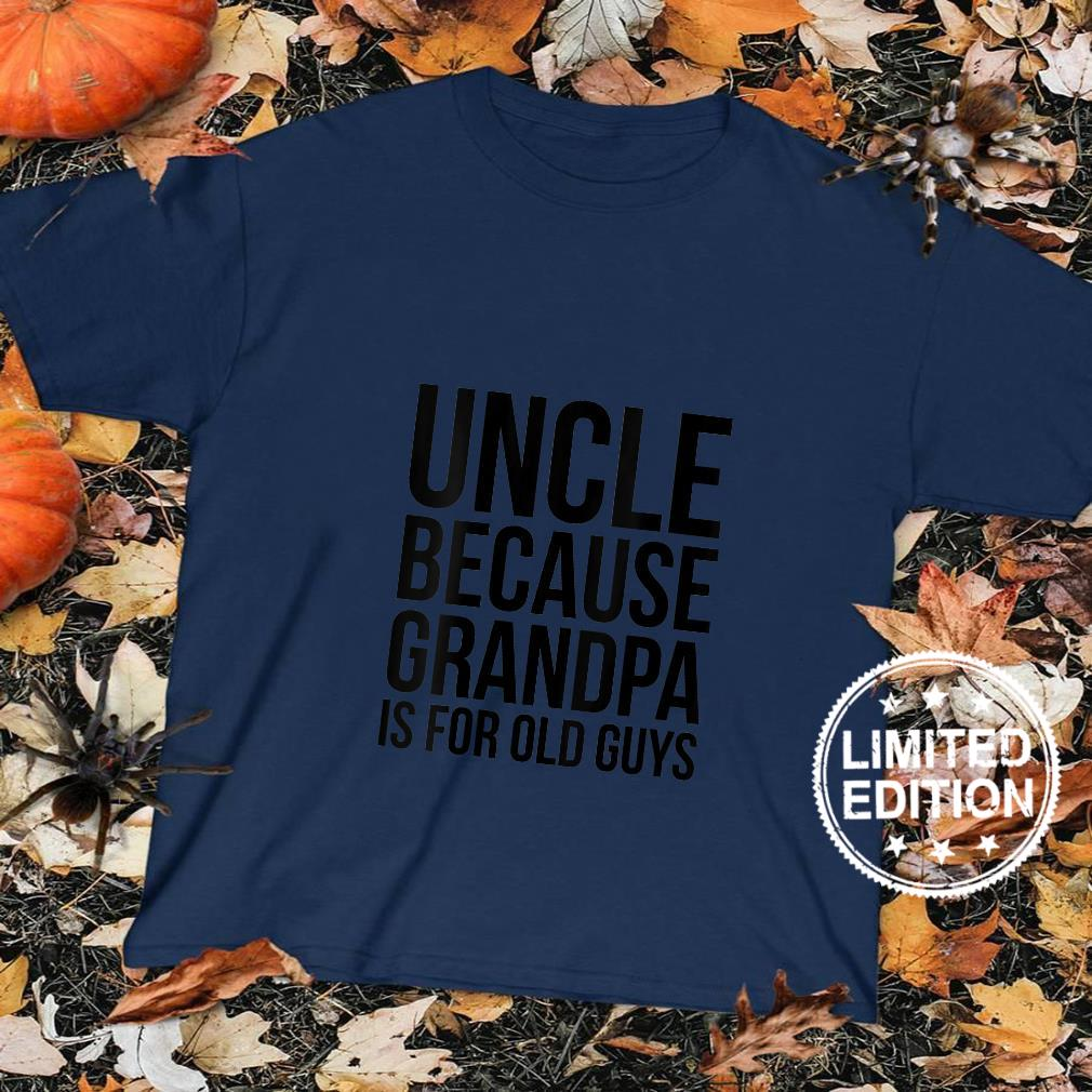 Womens Uncle Because Grandpa Is For Old Guys Shirt sweater